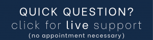 quick question? click here for live support no appointment necessary