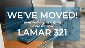 we've moved same building new space come see us in lamar 321