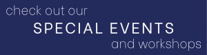 check out our special events and workshops